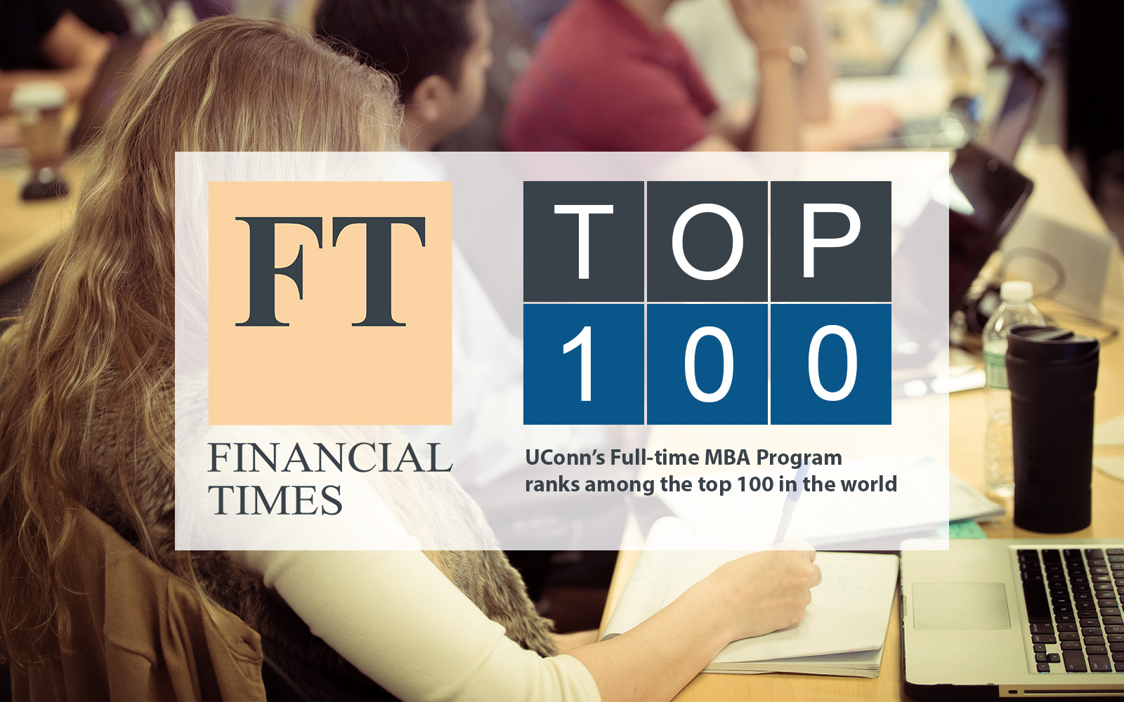 UConn's Full-time MBA Program ranks among the top 100 in the world.