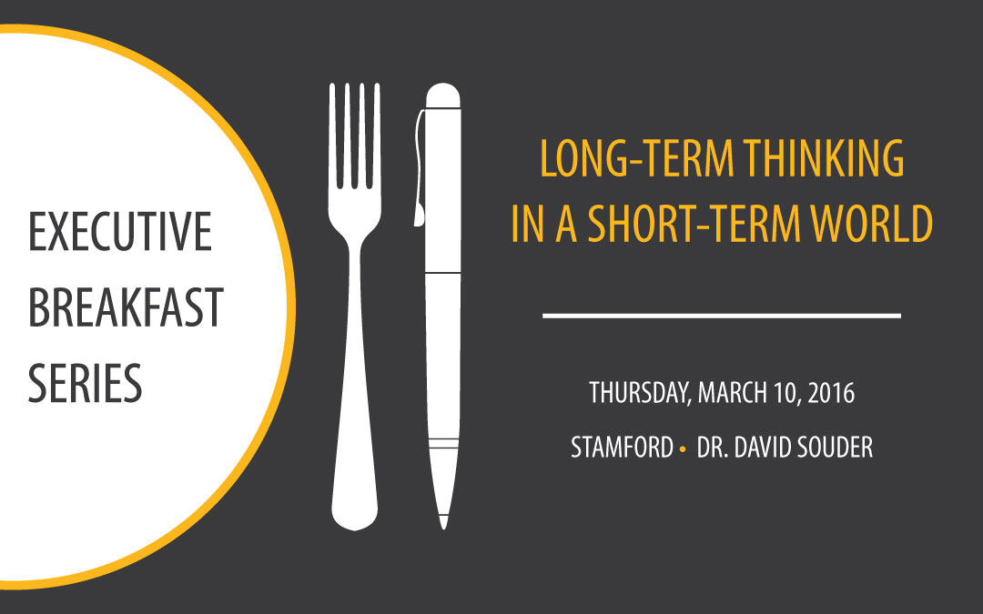 Executive Breakfast: Long-term Thinking in a Short-term World | Mar. 10, 2016