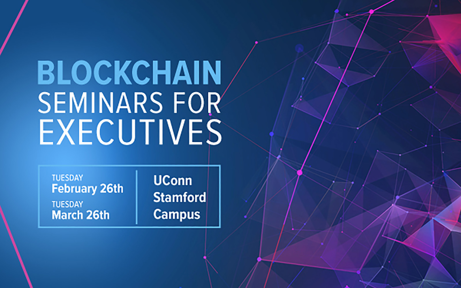 Blockchain Seminars for Executives: Tuesday February 26, Tuesday March 26, UConn Stamford Campus