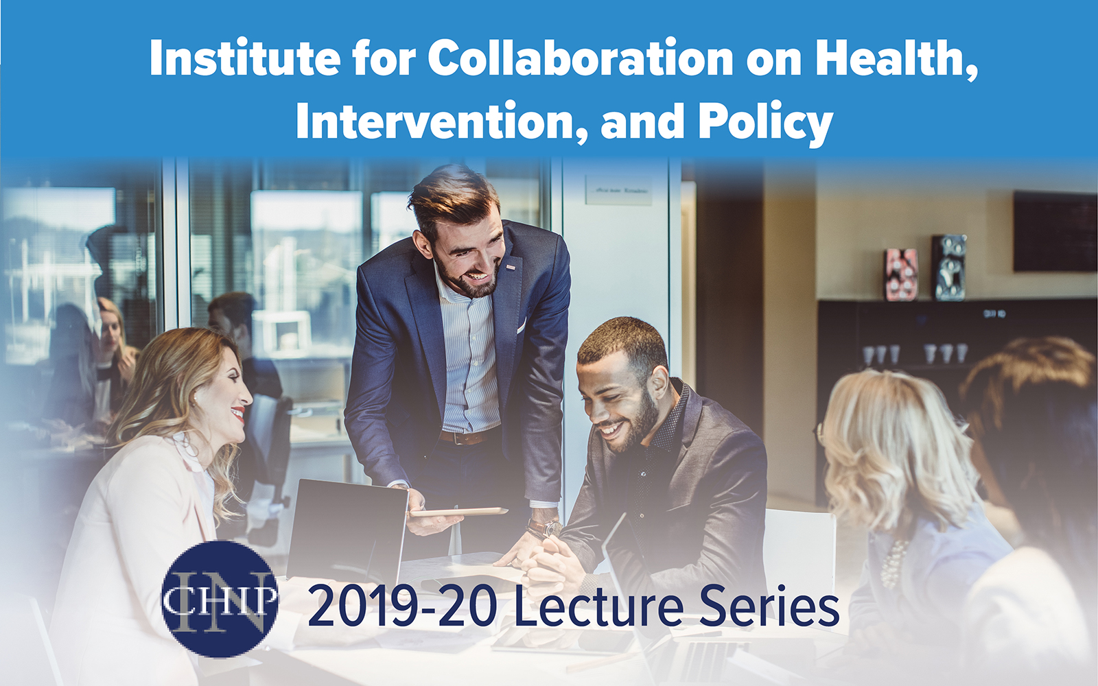 Stock Photograph of a group of businesspeople gathering. Text: Institute for Collaboration on Health, Intervention, and Policy (InCHIP) 2019-20 Lecture Series.