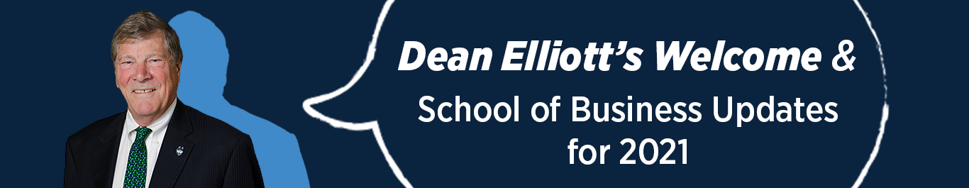 Watch Dean Elliott's Welcome and School of Business Updates for 2021